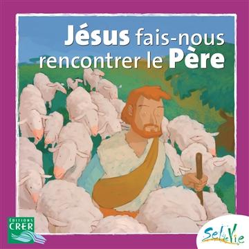 Jésus fais-nous rencontrer le Père