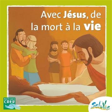 Avec Jésus de la mort à la vie